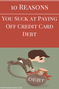 10 Reasons You Suck at Paying Off Credit Card Debt